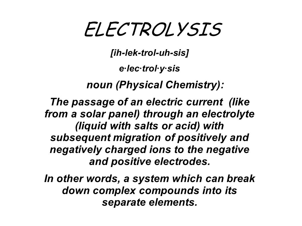 [ih-lek-trol-uh-sis] noun (Physical Chemistry):
